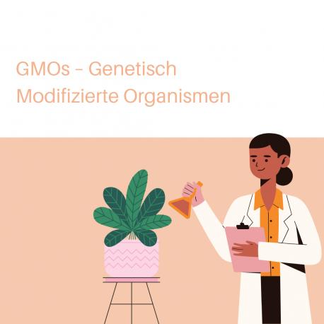 GMOs – Genetisch Modifizierte Organismen